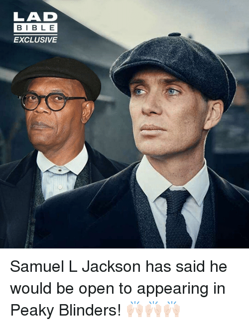 Appearing: LAD  BIB L E  EXCLUSIVE Samuel L Jackson has said he would be open to appearing in Peaky Blinders! 🙌🏻🙌🏻🙌🏻
