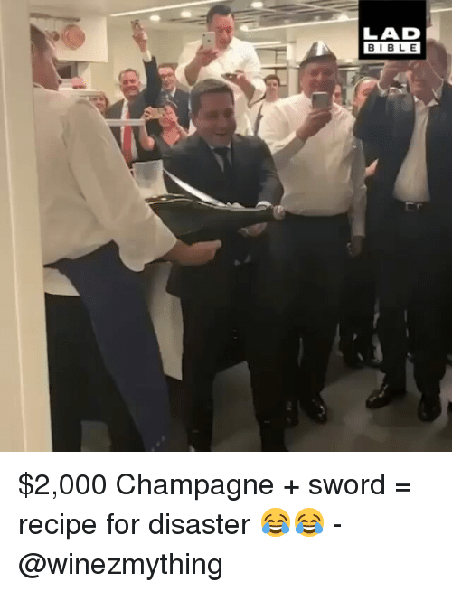 Champagne: LAD  BIBL E $2,000 Champagne + sword = recipe for disaster 😂😂 - @winezmything