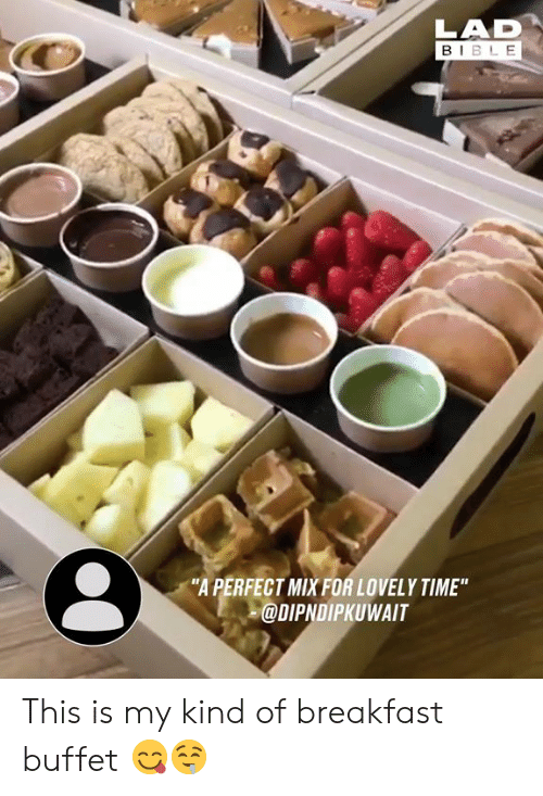 """buffet: LAD  BIBL E  """"A PERFECT MIXFOR LOVELY TIME""""  @DIPNDIPKUWAIT This is my kind of breakfast buffet 😋🤤"""