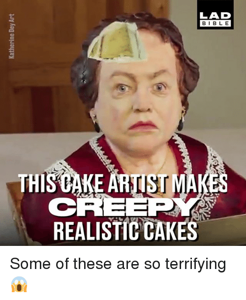 Bibled: LAD  BIBL E  REALISTIC CAKE Some of these are so terrifying 😱