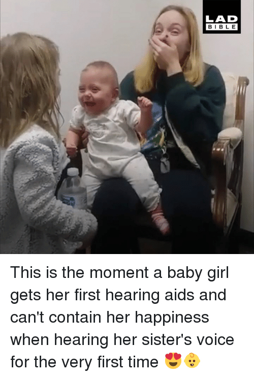 Dank, Girl, and Time: LAD  BIBL E This is the moment a baby girl gets her first hearing aids and can't contain her happiness when hearing her sister's voice for the very first time 😍👶