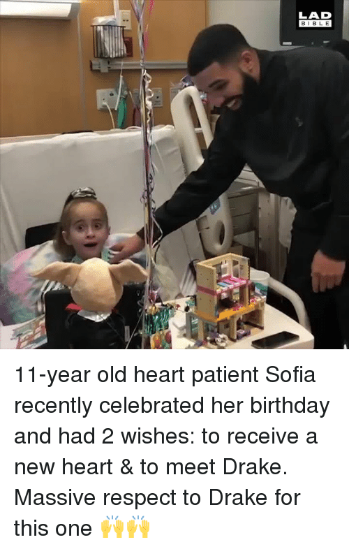 Birthday, Dank, and Drake: LAD  BIBLE 11-year old heart patient Sofia recently celebrated her birthday and had 2 wishes: to receive a new heart & to meet Drake. Massive respect to Drake for this one 🙌🙌