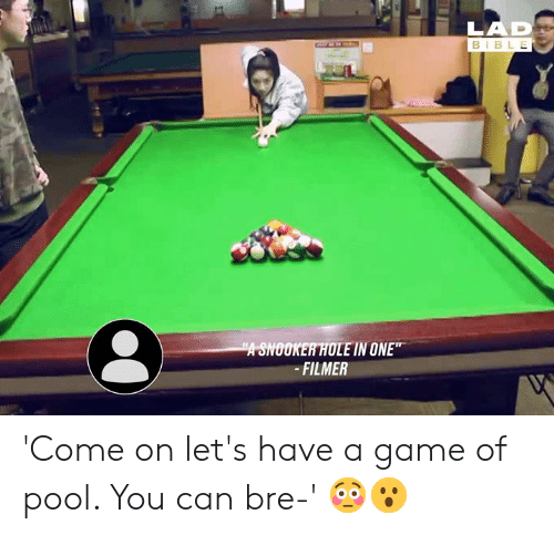 "bre: LAD  BIBLE  ""A SNOOKER HOLE IN ONE""  -FILMER 'Come on let's have a game of pool. You can bre-' 😳😮"