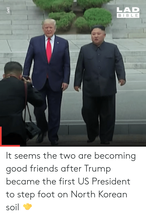 Dank, Friends, and Bible: LAD  BIBLE  [AP] It seems the two are becoming good friends after Trump became the first US President to step foot on North Korean soil 🤝