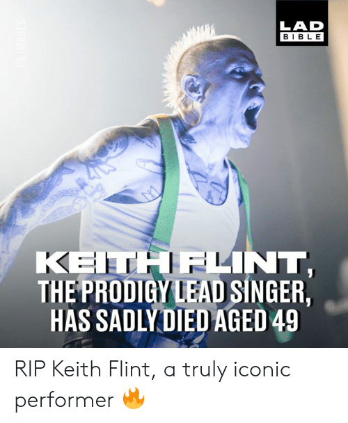 flint: LAD  BIBLE  KEITHELINT  THE PRODIGY LEAD SINGER,  HAS SADLYDIED AGED 49 RIP Keith Flint, a truly iconic performer 🔥