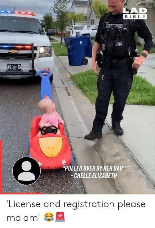 """Dad, Dank, and Bible: LAD  BIBLE  KO 9  """"PULLED OVER BY HER DAD""""  CHELLE ELIZABETH 'License and registration please ma'am' 😂🚨"""