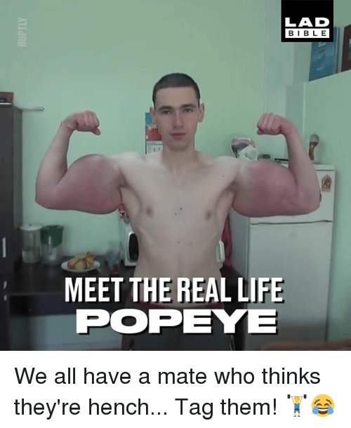 Life, Memes, and Bible: LAD  BIBLE  MEET THE REAL LIFE  POPEYE We all have a mate who thinks they're hench... Tag them! 🏋️😂