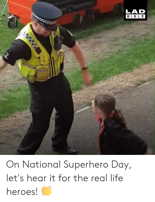 Dank, Life, and Superhero: LAD  BIBLE On National Superhero Day, let's hear it for the real life heroes! 👏