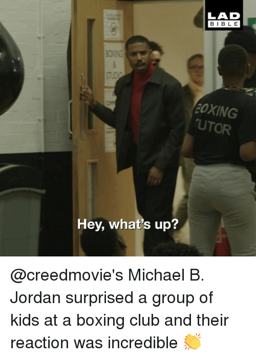 Michael B. Jordan: LAD  BIBLE  OXING  UTOR  Hey, what's up? @creedmovie's Michael B. Jordan surprised a group of kids at a boxing club and their reaction was incredible 👏