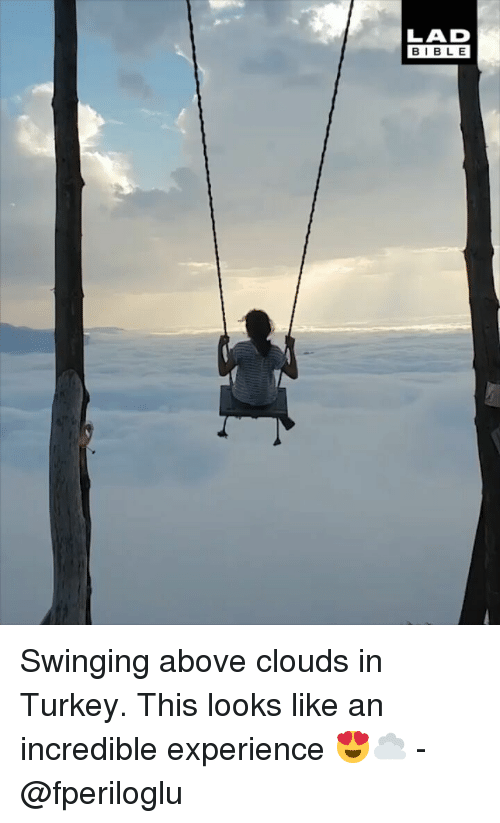 Memes, Bible, and Turkey: LAD  BIBLE Swinging above clouds in Turkey. This looks like an incredible experience 😍☁️ - @fperiloglu
