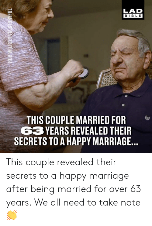 Theif: LAD  BIBLE  THIS COUPLE MARRIED FOR  3 YEARS REVEALED THEIF  SECRETS TO A HAPPY MARRIAGE This couple revealed their secrets to a happy marriage after being married for over 63 years. We all need to take note 👏