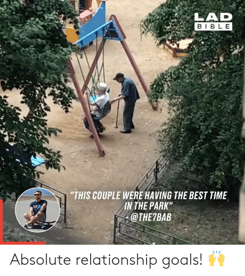 "Dank, Goals, and Relationship Goals: LAD  BIBLE  ""THIS COUPLE WERE HAVING THE BEST TIME  IN THE PARK""  @THE7BAB Absolute relationship goals! 🙌"