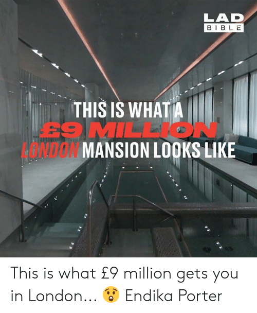 Mansion: LAD  BIBLE  THIS IS WHATA  E9 MIL  E'  ONDON MANSION LOOKS LIKE This is what £9 million gets you in London... 😲  Endika Porter