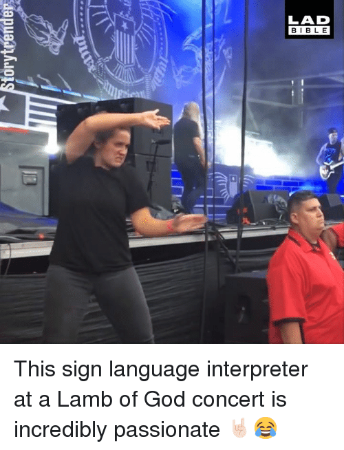 Dank, God, and Lamb of God: LAD  BIBLE This sign language interpreter at a Lamb of God concert is incredibly passionate 🤘🏻😂