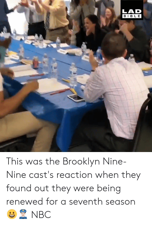 Nine Nine: LAD  BIBLE This was the Brooklyn Nine-Nine cast's reaction when they found out they were being renewed for a seventh season 😀👮🏻  NBC