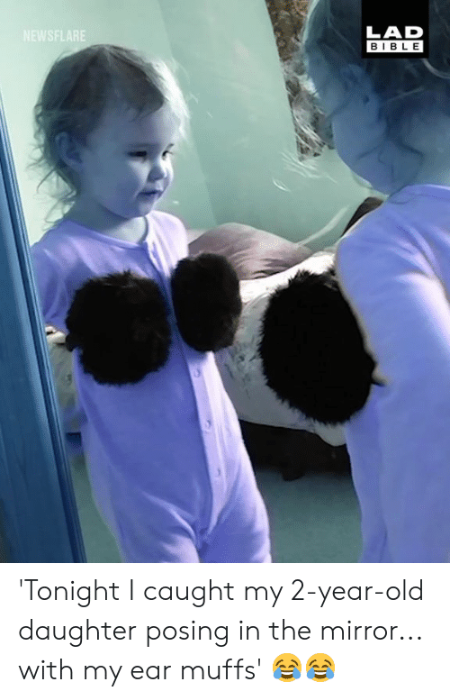 Dank, Bible, and Mirror: LAD  BIBLE 'Tonight I caught my 2-year-old daughter posing in the mirror... with my ear muffs' 😂😂