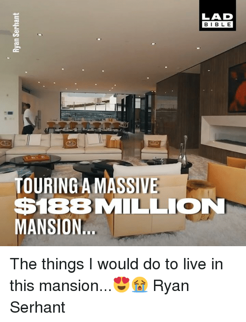 Dank, Bible, and Live: LAD  BIBLE  TOURING A MASSIVE  $188MILLION  MANSION The things I would do to live in this mansion...😍😭  Ryan Serhant