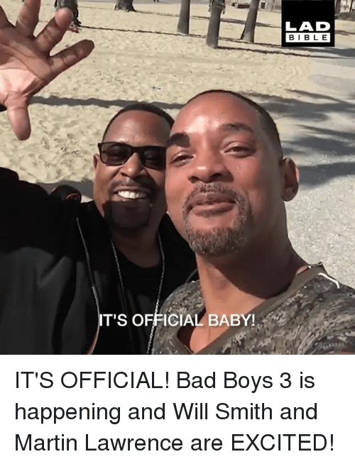 Bad, Bad Boys, and Dank: LAD  BIBLE  T'S OFFICIAL BABY! IT'S OFFICIAL! Bad Boys 3 is happening and Will Smith and Martin Lawrence are EXCITED!