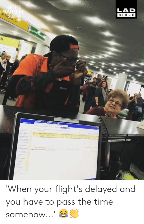 Delayed: LAD  BIBLE 'When your flight's delayed and you have to pass the time somehow...' 😂👏