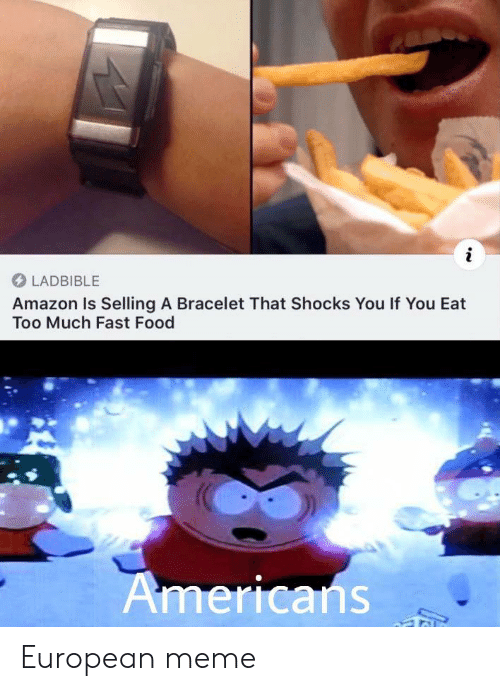 Fast food: LADBIBLE  Amazon Is Selling A Bracelet That Shocks You If You Eat  Too Much Fast Food  Americans European meme
