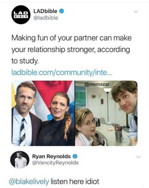 Community, Ryan Reynolds, and Bible: LADbible  LAD  BIBLE @ladbible  Making fun of your partner can make  your relationship stronger, according  to study.  ladbible.com/community/inte...  @memezar  Ryan Reynolds  @VancityReynolds  @blakelively listen here idiot