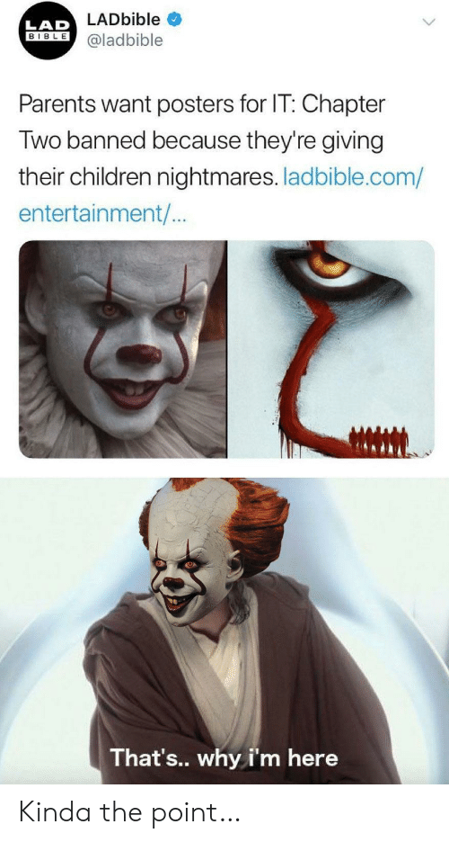 nightmares: LADbible  LAD  BIBLE  @ladbible  Parents want posters for IT: Chapter  Two banned because they're giving  their children nightmares. ladbible.com/  entertainment/..  That's.. why i'm here Kinda the point…