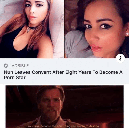 nun: LADBIBLE  Nun Leaves Convent After Eight Years To Become A  Porn Star  You have become the very thing you swore to destroy