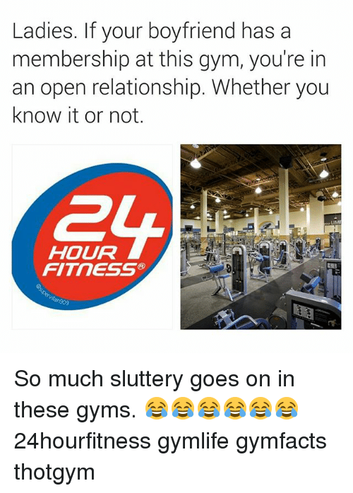 gyms: Ladies. If your boyfriend has a  membership at this gym, you're in  an open relationship. Whether you  know it or not.  HOUR  FITNESS So much sluttery goes on in these gyms. 😂😂😂😂😂😂 24hourfitness gymlife gymfacts thotgym