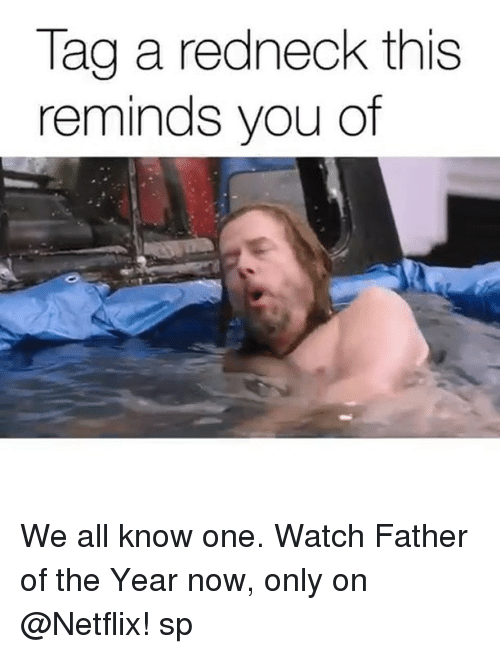 Netflix, Redneck, and Watch: lag a redneck thIs  reminds you of We all know one. Watch Father of the Year now, only on @Netflix! sp