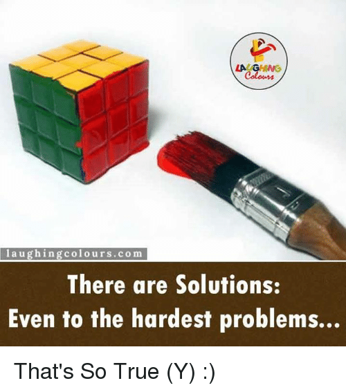 That So True: LAG  la ugh in g colo urs .co ma  There are Solutions:  Even to the hardest problems... That's So True (Y) :)