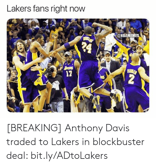 davis: Lakers fans right now  @NBAMEMES  24  FHAMLER  2  17 [BREAKING] Anthony Davis traded to Lakers in blockbuster deal: bit.ly/ADtoLakers