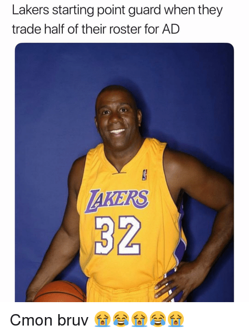 Bruv: Lakers starting point guard when they  trade half of their roster for AD  AKERS Cmon bruv 😭😂😭😂😭
