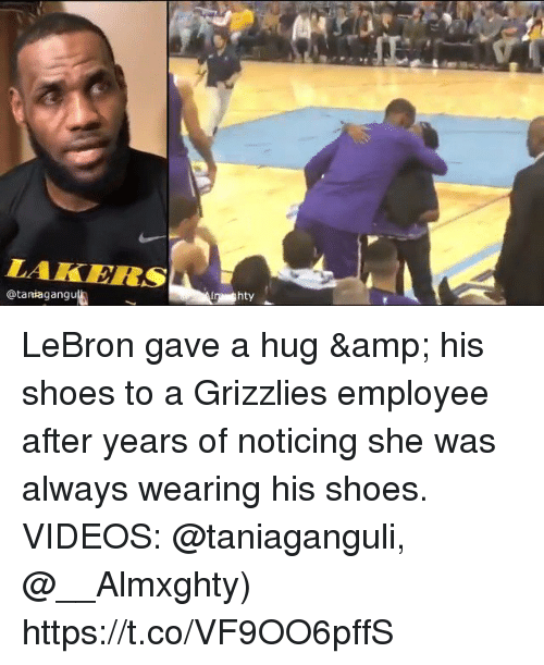 Memphis Grizzlies, Memes, and Shoes: LAKERSA  @taniagangu  hty LeBron gave a hug & his shoes to a Grizzlies employee after years of noticing she was always wearing his shoes.   VIDEOS: @taniaganguli, @__Almxghty) https://t.co/VF9OO6pffS
