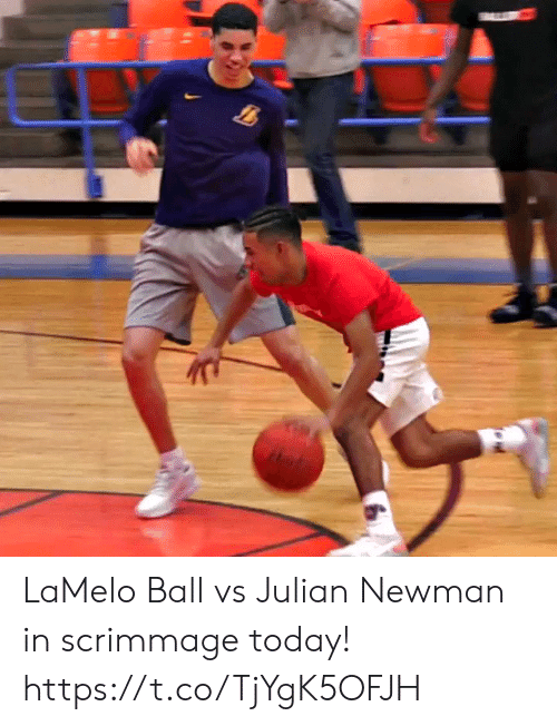Memes, Newman, and Today: LaMelo Ball vs Julian Newman in scrimmage today! https://t.co/TjYgK5OFJH