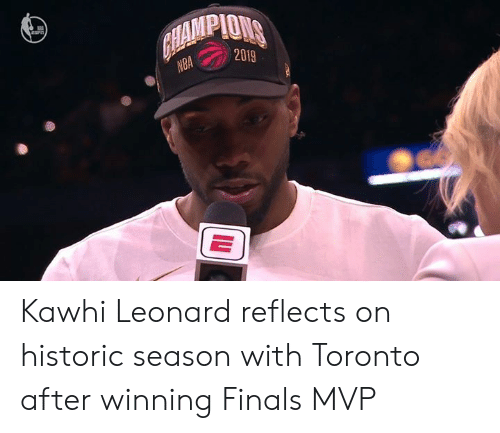Finals, Nba, and Kawhi Leonard: LAMPIONS  2019  NBA Kawhi Leonard reflects on historic season with Toronto after winning Finals MVP