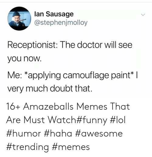 Doctor, Funny, and Lol: lan Sausage  @stephenjmolloy  Receptionist: The doctor will see  you now  Me: *applying camouflage paint*  very much doubt that. 16+ Amazeballs Memes That Are Must Watch#funny #lol #humor #haha #awesome #trending #memes