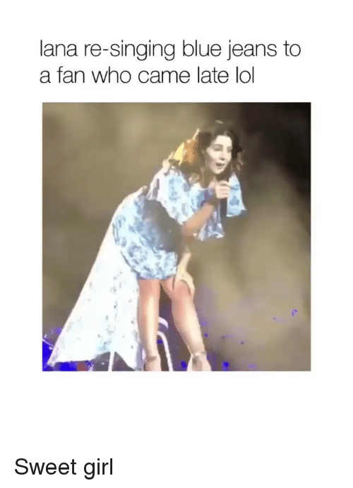 Lol, Singing, and Blue: lana re-singing blue jeans to  a fan who came late lol Sweet girl