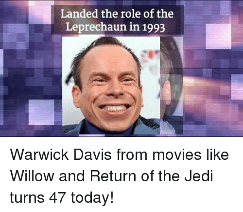 warwick: Landed the role of the  Leprechaun in 1993 Warwick Davis from movies like Willow and Return of the Jedi turns 47 today!