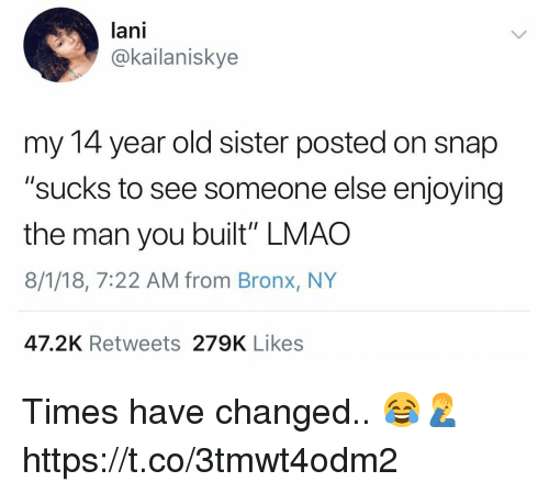 "Bronx: lani  @kailaniskye  my 14 year old sister posted on snap  ""sucks to see someone else enjoying  the man you built"" LMAO  8/1/18, 7:22 AM from Bronx, NY  47.2K Retweets 279K Likes Times have changed.. 😂🤦‍♂️ https://t.co/3tmwt4odm2"