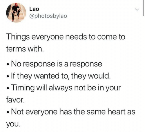 No Response: Lao  @photosbylao  Things everyone needs to come to  terms with  No response is a response  . If they wanted to, they would  .Timing will always not be in your  favor  .Not everyone has the same heart as  you.
