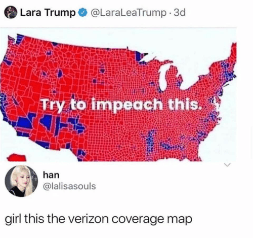 han: Lara Trump  @LaraLeaTrump 3d  to impeach this.  Try  han  @lalisasouls  girl this the verizon coverage map