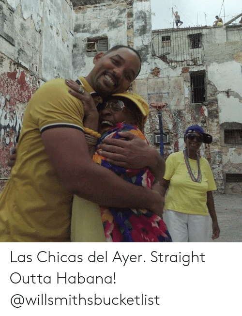 Dank, Straight Outta, and Outta: Las Chicas del Ayer.  Straight Outta Habana! @willsmithsbucketlist