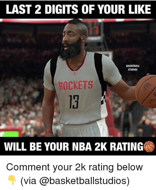 Memes, Nba, and 🤖: LAST 2 DIGITS OF YOUR LIKE  BASKETBAL  STUDIOS  ROCKETS  13  WILL BE YOUR NBA 2K RATING Comment your 2k rating below👇 (via @basketballstudios)