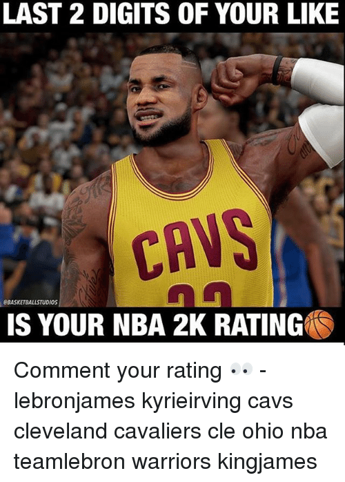 Cleveland Cavaliers: LAST 2 DIGITS OF YOUR LIKE  CAVS  BASKETBALLSTUDIOS  IS YOUR NBA 2K RATING Comment your rating 👀 - lebronjames kyrieirving cavs cleveland cavaliers cle ohio nba teamlebron warriors kingjames