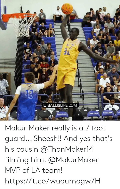 Memes, 🤖, and Yes: LAST  BALLISLIFE.COM  Ce Col  Cerri C  S Makur Maker really is a 7 foot guard... Sheesh!! And yes that's his cousin @ThonMaker14 filming him. @MakurMaker MVP of LA team! https://t.co/wuqumogw7H