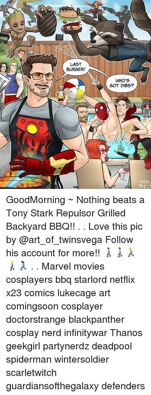 Love, Memes, and Movies: LAST  BURGER!  WHO'S  GOT DIBS? GoodMorning ~ Nothing beats a Tony Stark Repulsor Grilled Backyard BBQ!! . . Love this pic by @art_of_twinsvega Follow his account for more!! 🚶🏽‍♂️🚶🏻‍♂️🏃🚶🏼‍♀️🏃🏻‍♀️ . . Marvel movies cosplayers bbq starlord netflix x23 comics lukecage art comingsoon cosplayer doctorstrange blackpanther cosplay nerd infinitywar Thanos geekgirl partynerdz deadpool spiderman wintersoldier scarletwitch guardiansofthegalaxy defenders