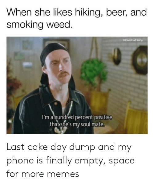 Cake Day: Last cake day dump and my phone is finally empty, space for more memes