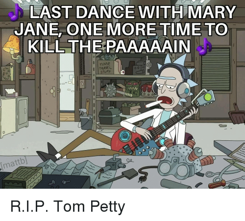 Time To Kill: LAST DANCE WITH MARY  JANE, ONE MORE TIME TO  KILL THEPAAAAAIN  TRAVEL  STUFF  mattb] <p>R.I.P. Tom Petty</p>