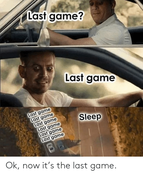 Sleep: Last game?  Last game  Last game  Last game  Last game  Last game  Last game  Last game  Sleep Ok, now it's the last game.