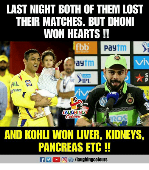 Lost, Hearts, and Indianpeoplefacebook: LAST NIGHT BOTH OF THEM LOST  THEIR MATCHES. BUT DHONI  WON HEARTS!!  fbb  aytm  NIPPO  FA  FAINT  LAUGHN  AND KOHLI WON LIVER, KIDNEYS,  PANCREAS ETC !  Ca 12 回 /laugh ingcolours